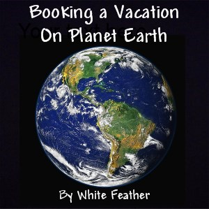Booking a Vacation on Planet Earth